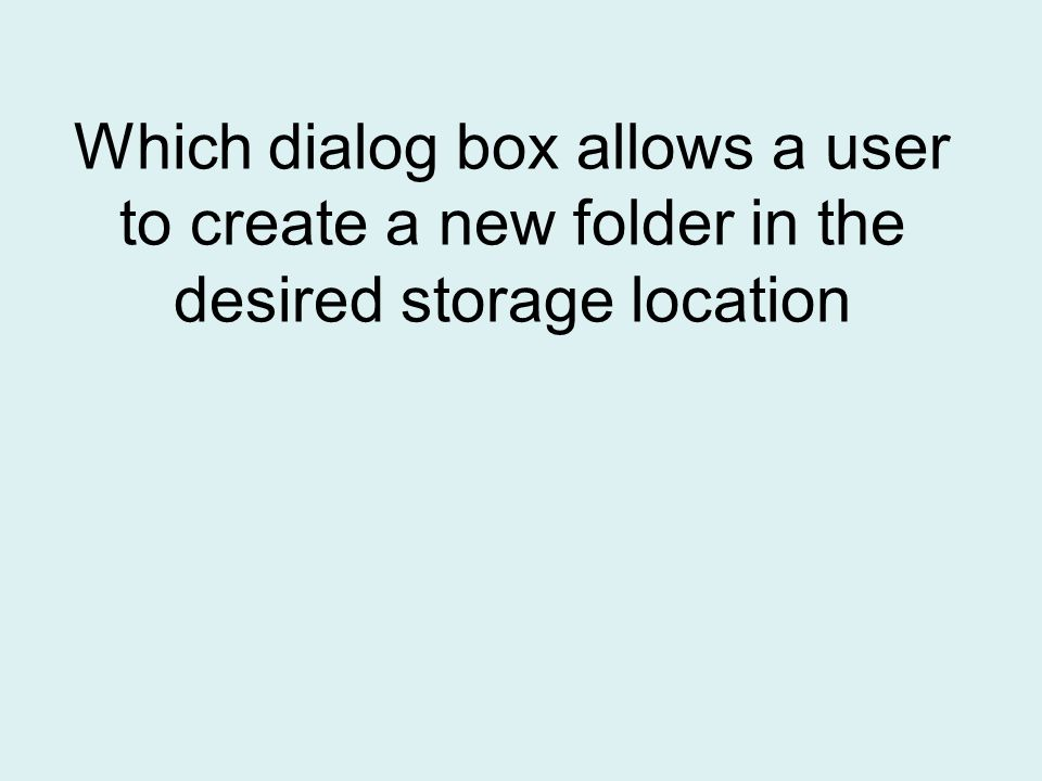 Which dialog box allows a user to create a new folder in the desired storage location