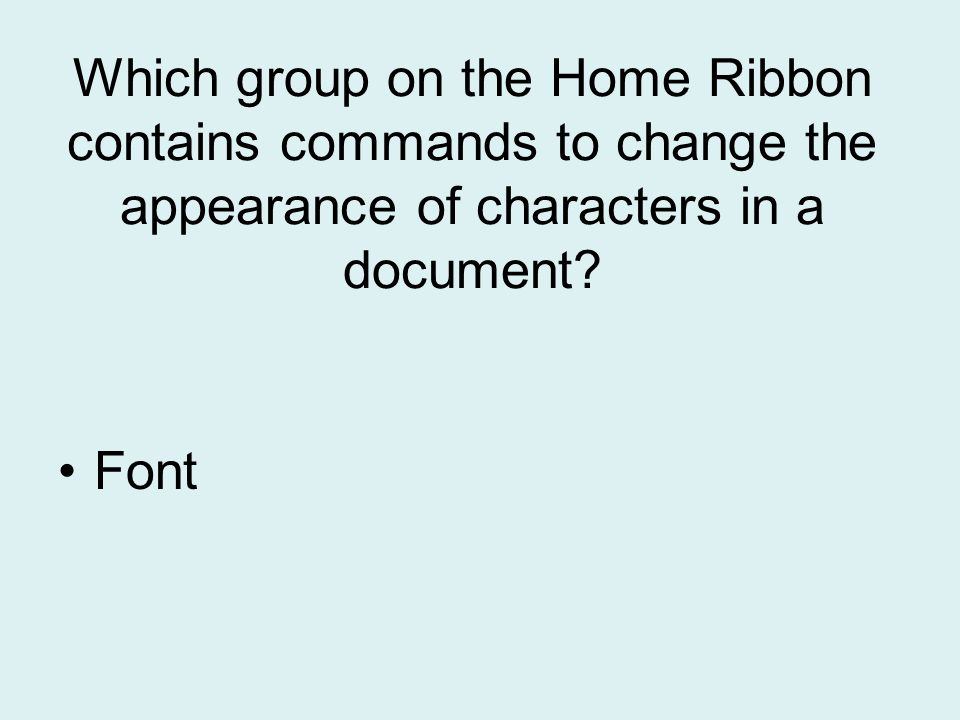 Which group on the Home Ribbon contains commands to change the appearance of characters in a document