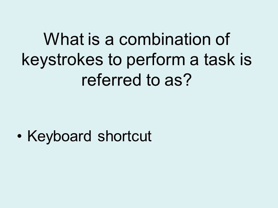 What is a combination of keystrokes to perform a task is referred to as