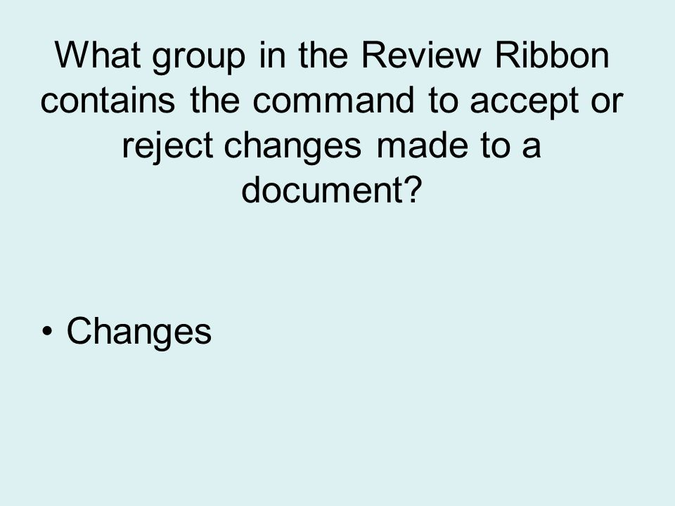What group in the Review Ribbon contains the command to accept or reject changes made to a document