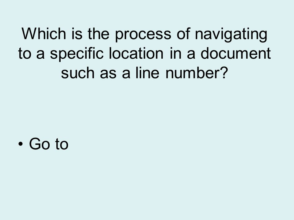 Which is the process of navigating to a specific location in a document such as a line number