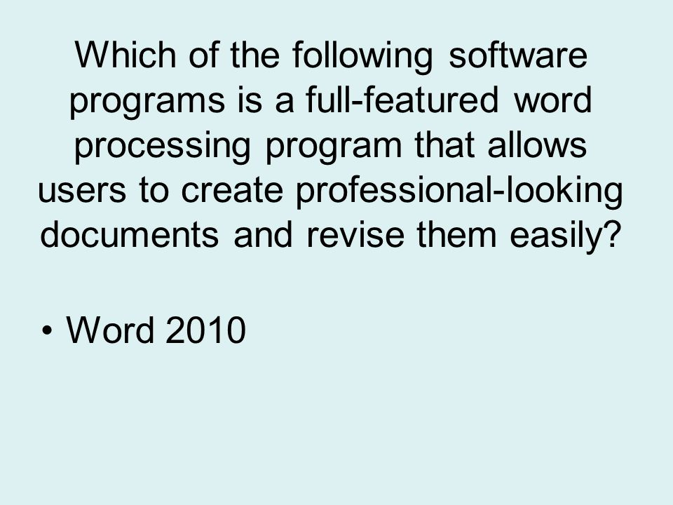 Which of the following software programs is a full-featured word processing program that allows users to create professional-looking documents and revise them easily