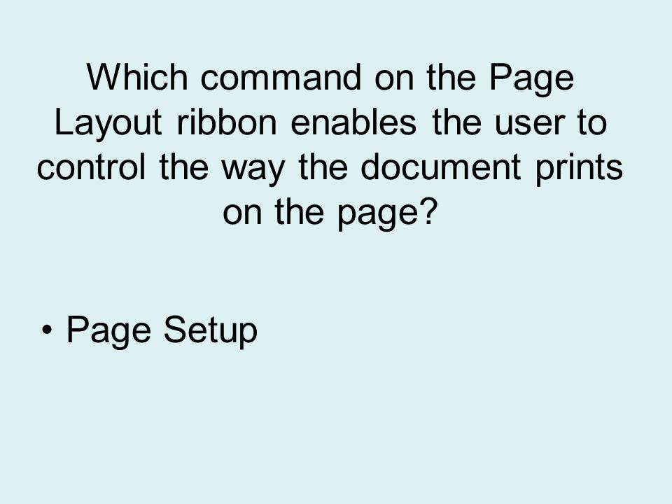 Which command on the Page Layout ribbon enables the user to control the way the document prints on the page