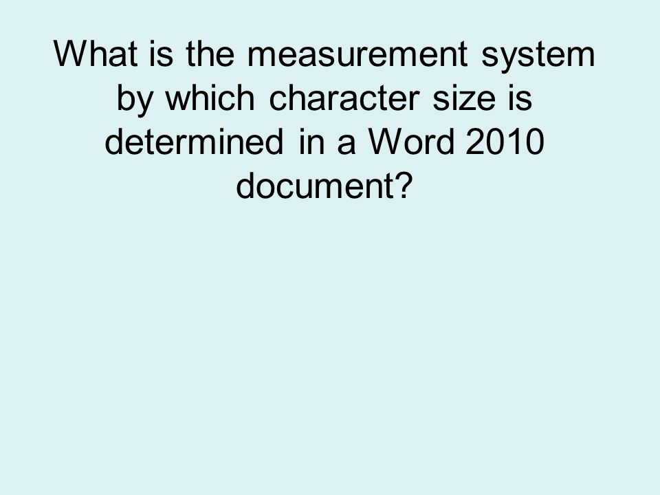 What is the measurement system by which character size is determined in a Word 2010 document