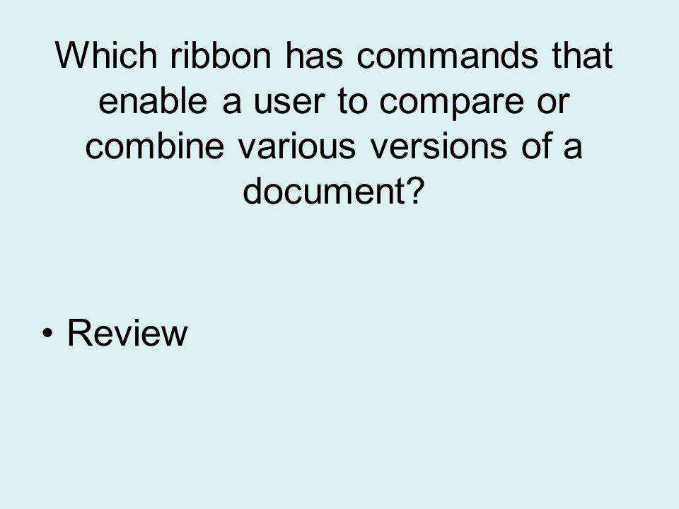 Which ribbon has commands that enable a user to compare or combine various versions of a document