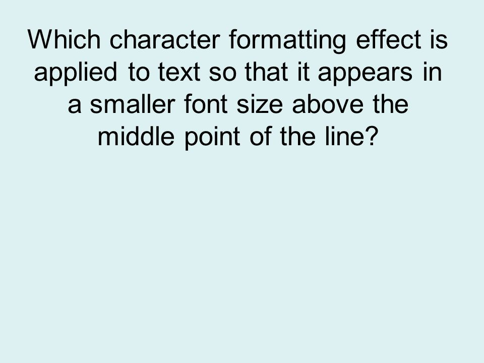 Which character formatting effect is applied to text so that it appears in a smaller font size above the middle point of the line