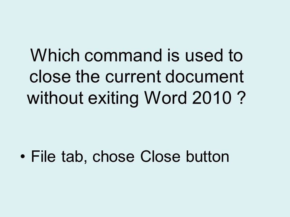 Which command is used to close the current document without exiting Word 2010