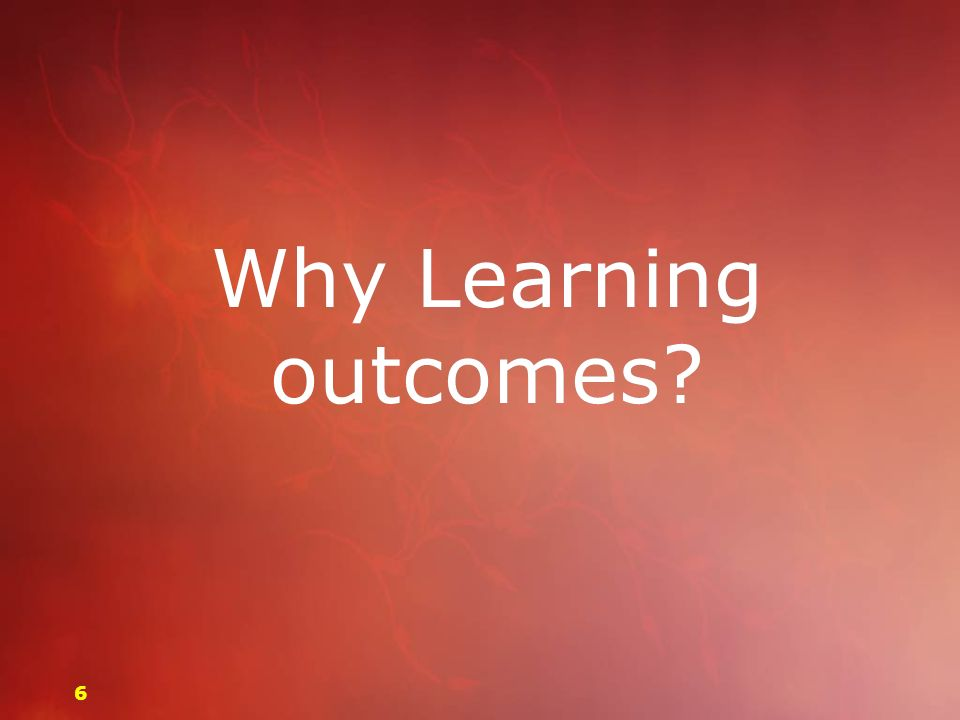 Why Learning outcomes 6
