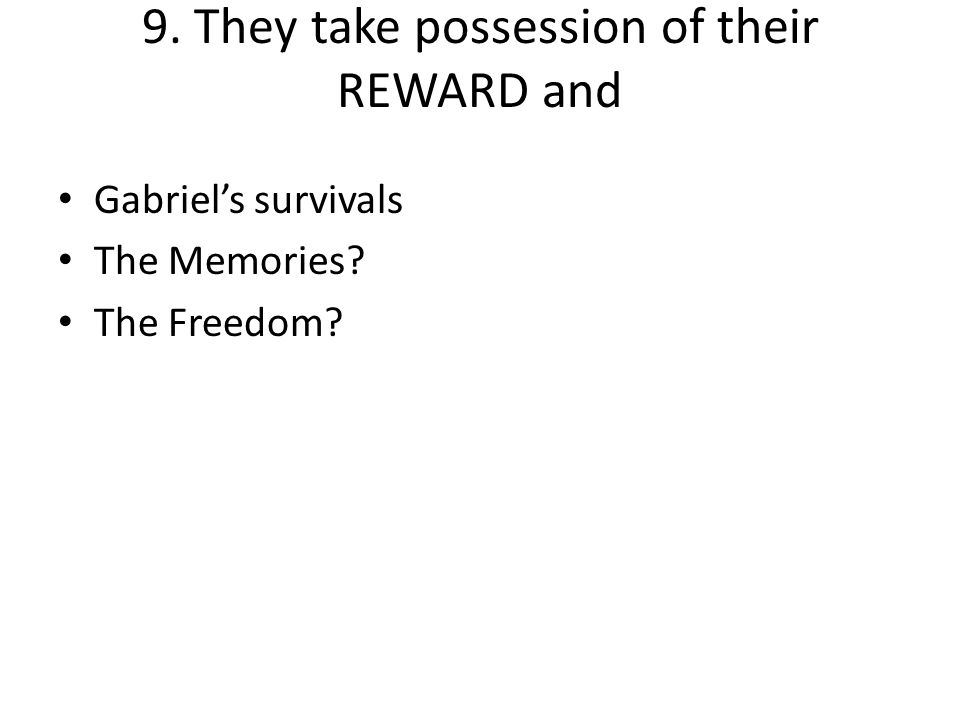 9. They take possession of their REWARD and