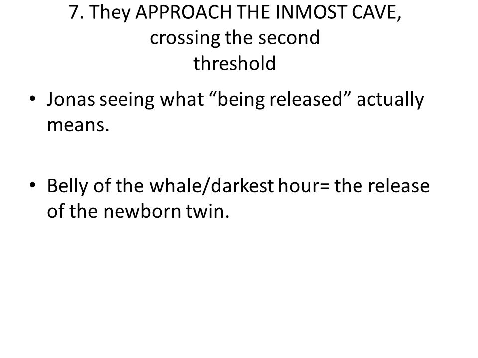 7. They APPROACH THE INMOST CAVE, crossing the second threshold