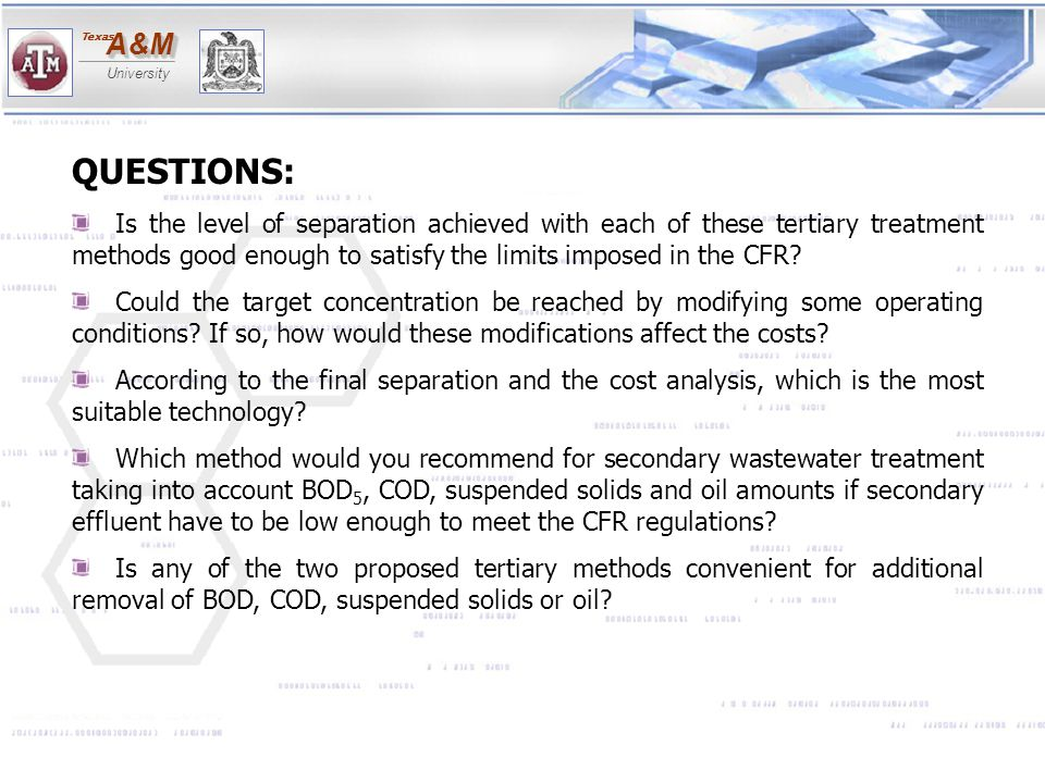 QUESTIONS: Is the level of separation achieved with each of these tertiary treatment methods good enough to satisfy the limits imposed in the CFR