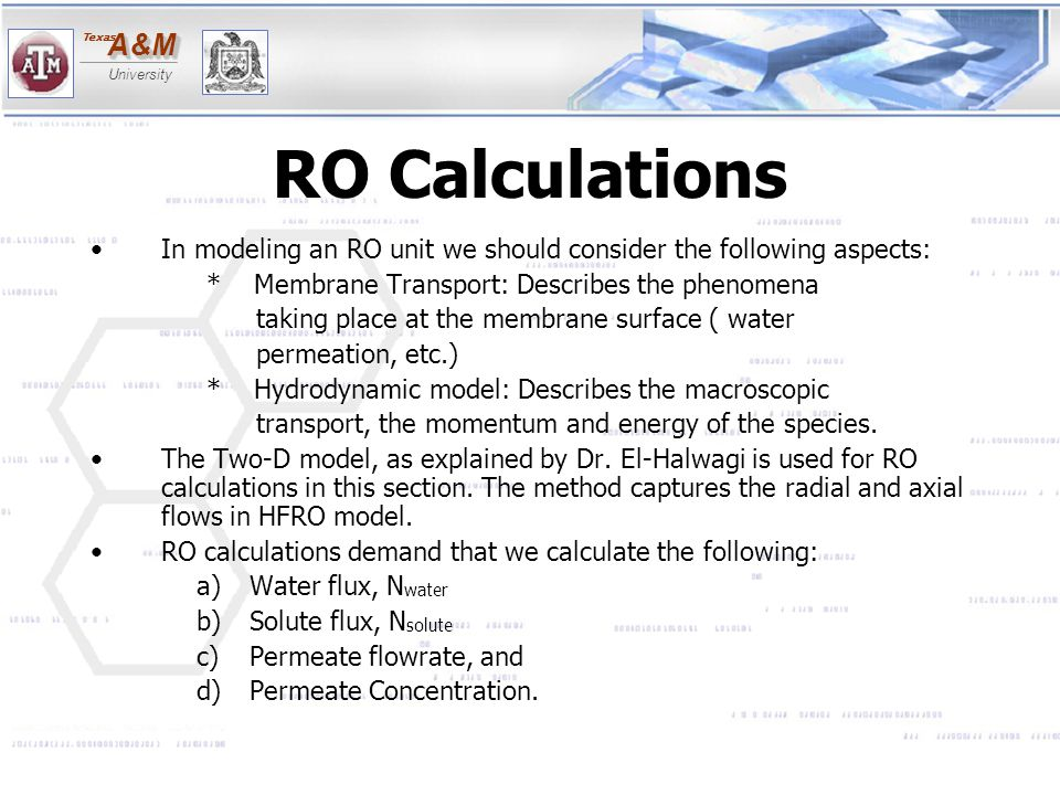 RO Calculations In modeling an RO unit we should consider the following aspects: * Membrane Transport: Describes the phenomena.