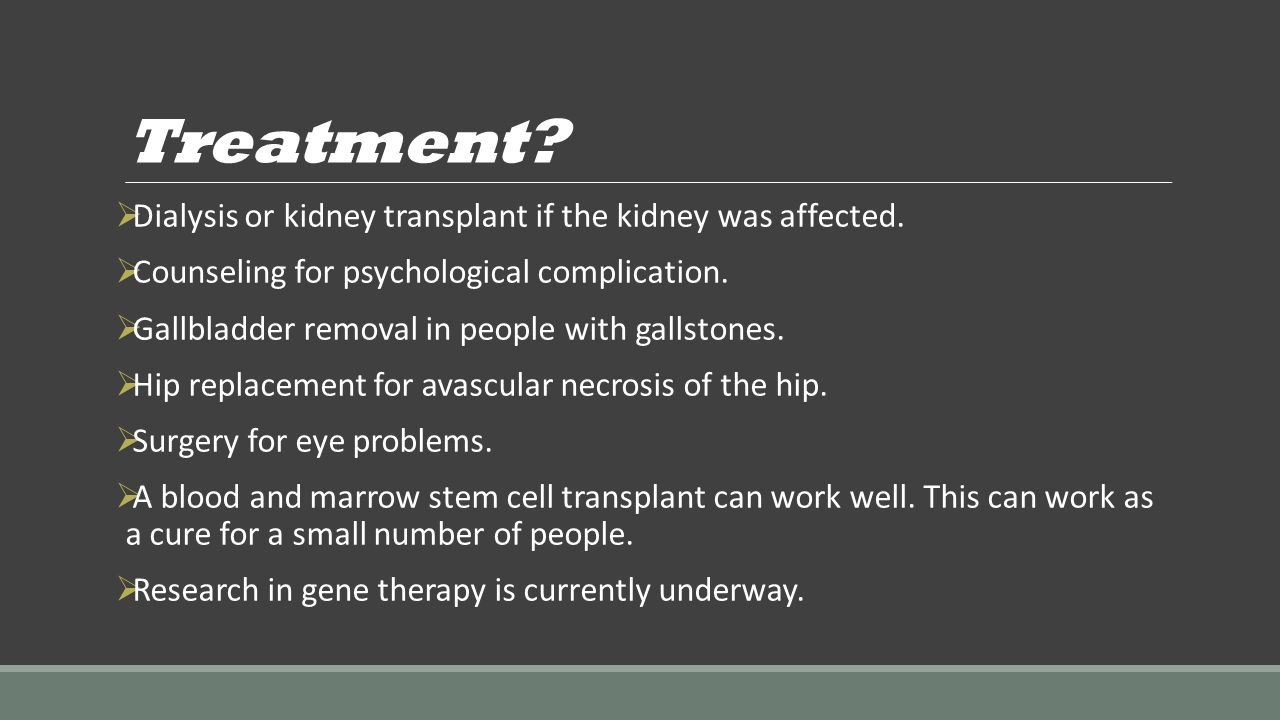 Treatment Dialysis or kidney transplant if the kidney was affected.