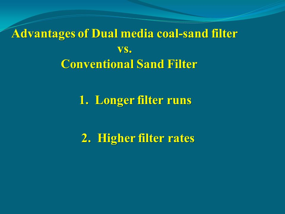 Advantages of Dual media coal-sand filter Conventional Sand Filter