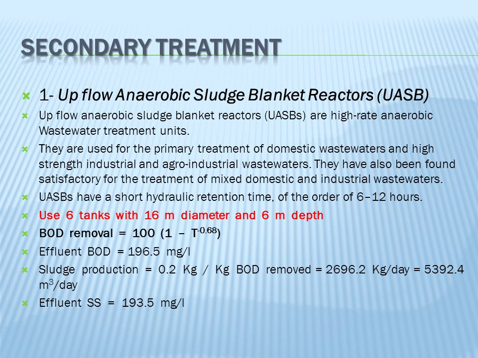 Secondary Treatment 1- Up flow Anaerobic Sludge Blanket Reactors (UASB)