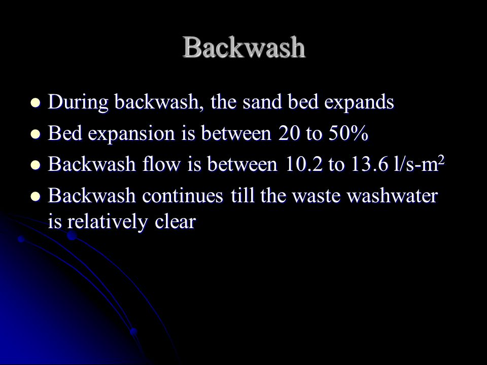 Backwash During backwash, the sand bed expands