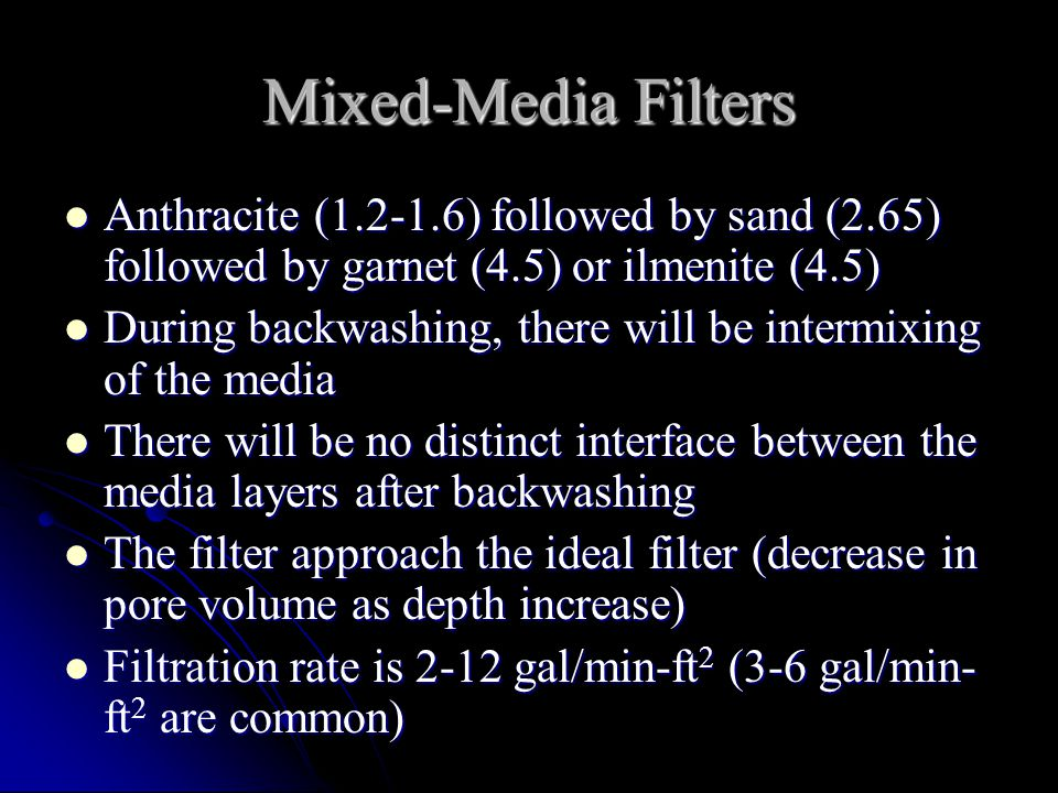 Mixed-Media Filters Anthracite ( ) followed by sand (2.65) followed by garnet (4.5) or ilmenite (4.5)