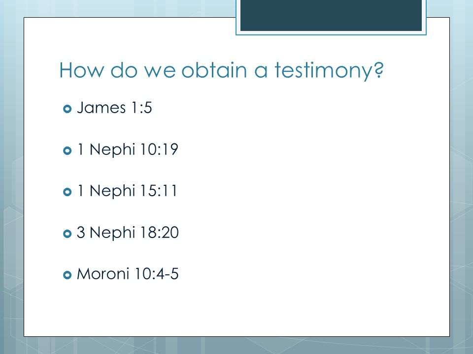 How do we obtain a testimony