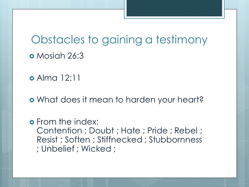 Obstacles to gaining a testimony