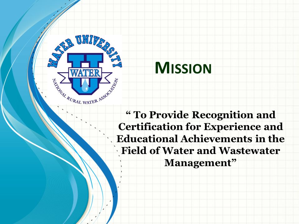 Mission To Provide Recognition and Certification for Experience and Educational Achievements in the Field of Water and Wastewater Management