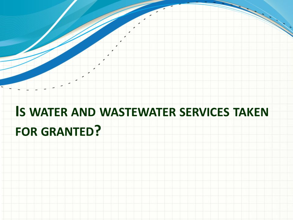 Is water and wastewater services taken for granted