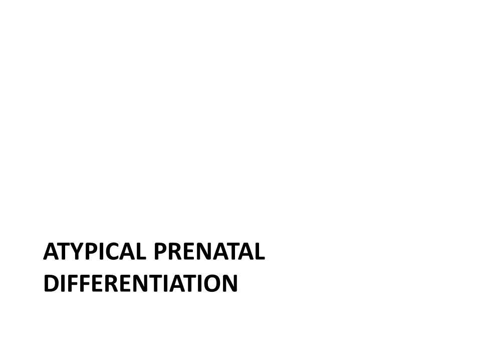 atypical prenatal differentiation
