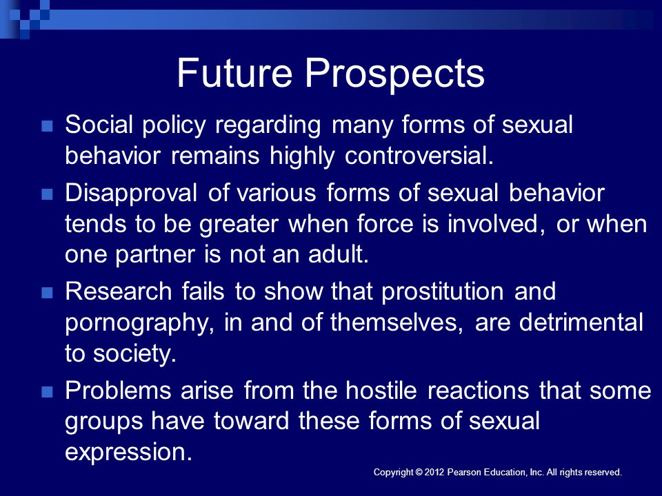Future Prospects Social policy regarding many forms of sexual behavior remains highly controversial.