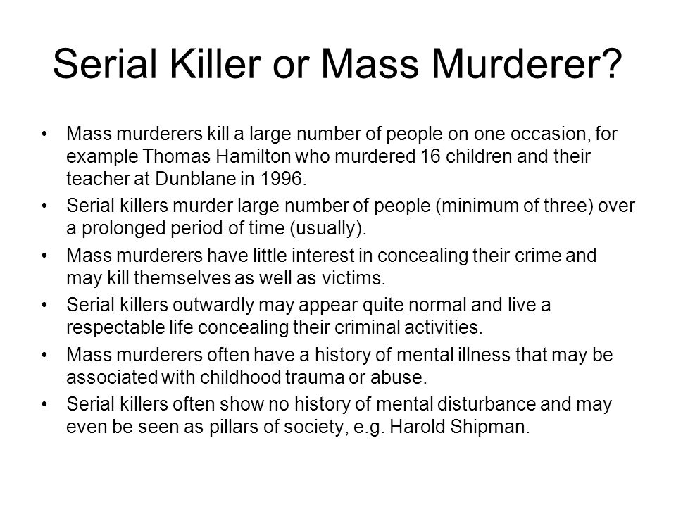 serial killers and mass murderers essay Serial killers essays: psychiatric disorders characterize the three cases spree murderers murder due to the accumulation of emotions and grievances when pushed to their breaking point, similarly to the mass murders.