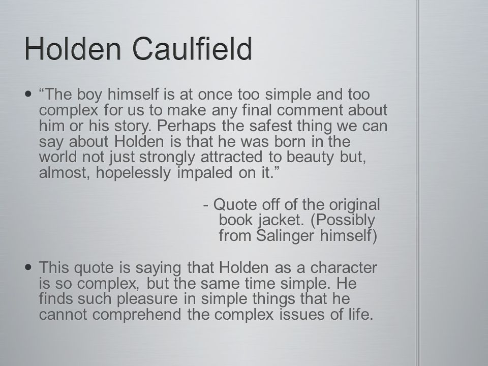 the character of holden essay Holden caulfield character examination essay character examination holden caulfield is a figment of author jd salinger's imagination, holden is the exception to all rules, and the rule to all exceptions.