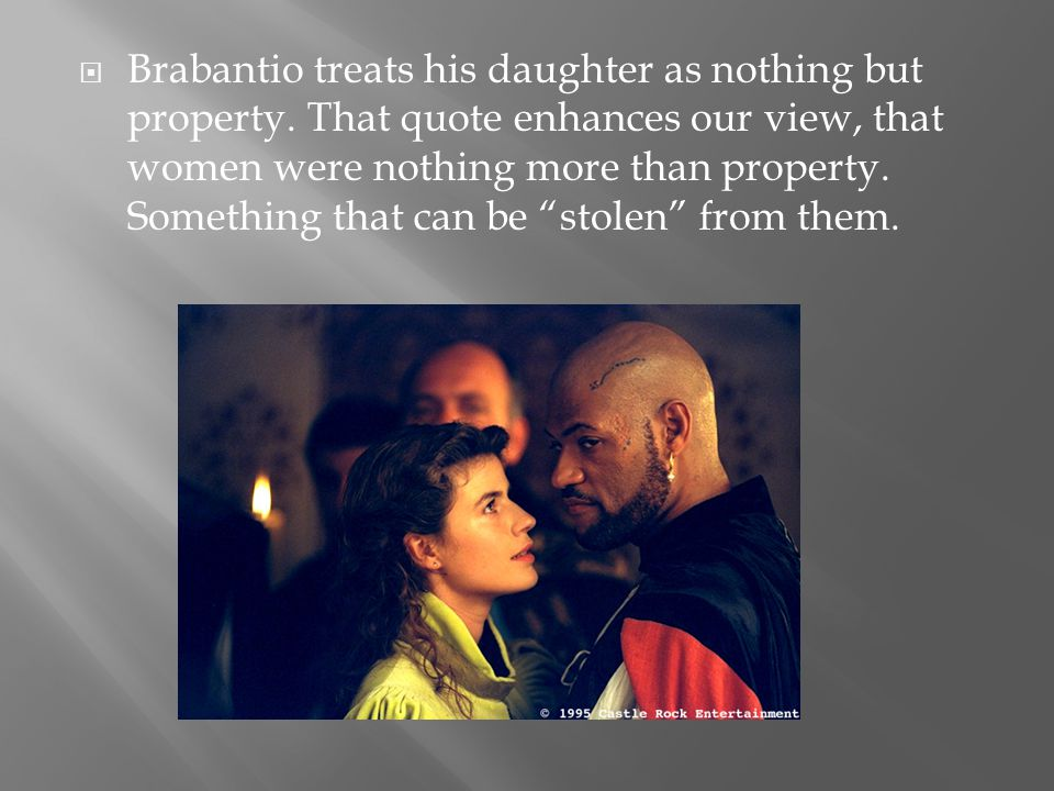 Brabantio treats his daughter as nothing but property