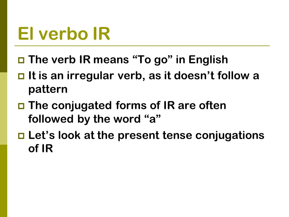 El verbo IR The verb IR means To go in English