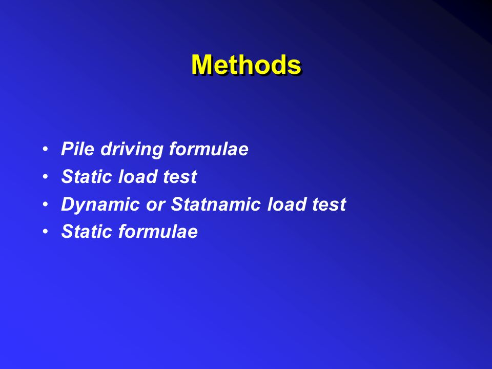 Methods Pile driving formulae Static load test