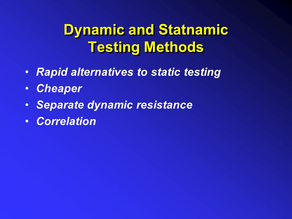 Dynamic and Statnamic Testing Methods