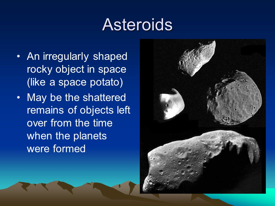 Asteroids An irregularly shaped rocky object in space (like a space potato)