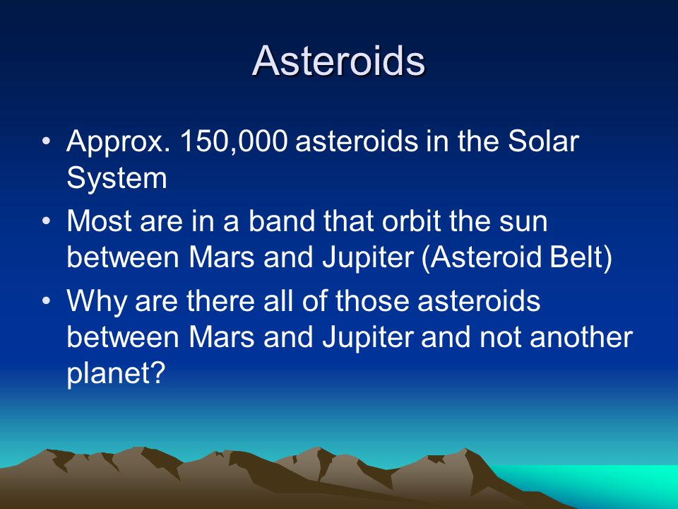 Asteroids Approx. 150,000 asteroids in the Solar System