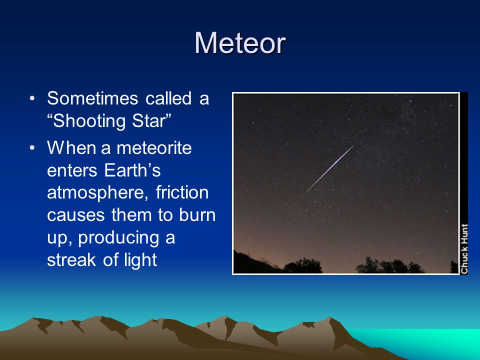 Meteor Sometimes called a Shooting Star