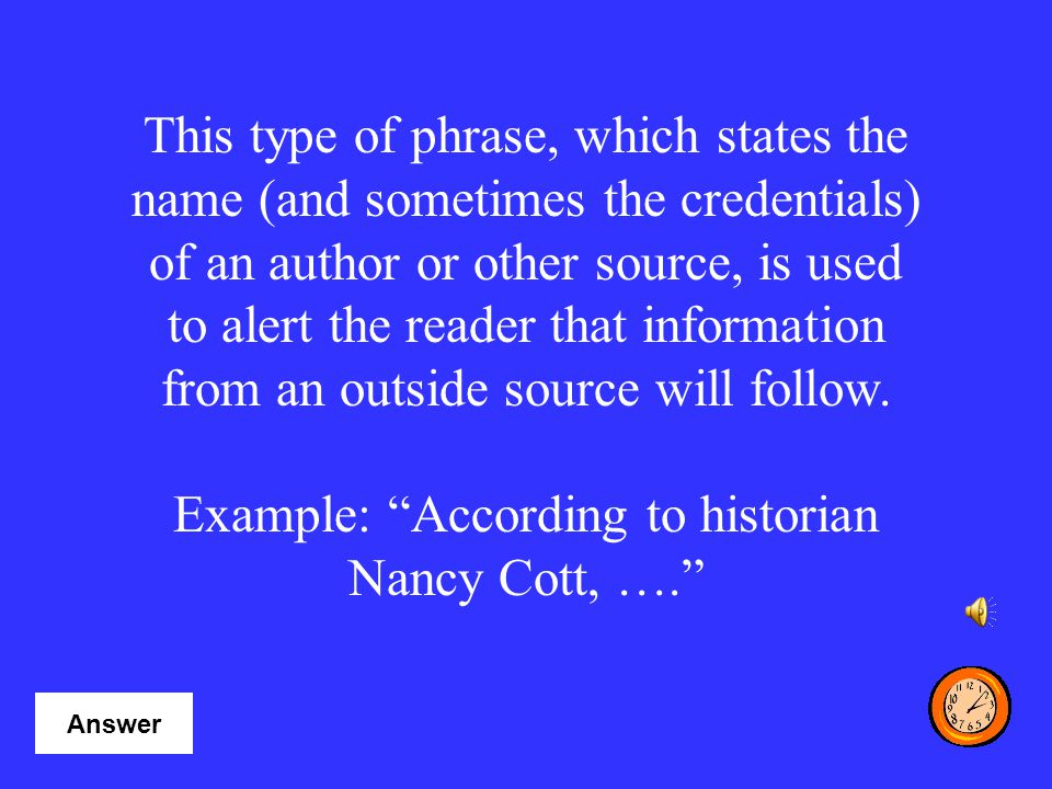 Example: According to historian Nancy Cott, ….