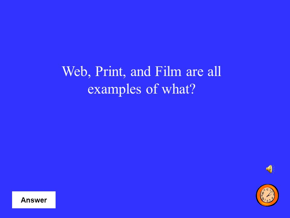 Web, Print, and Film are all examples of what