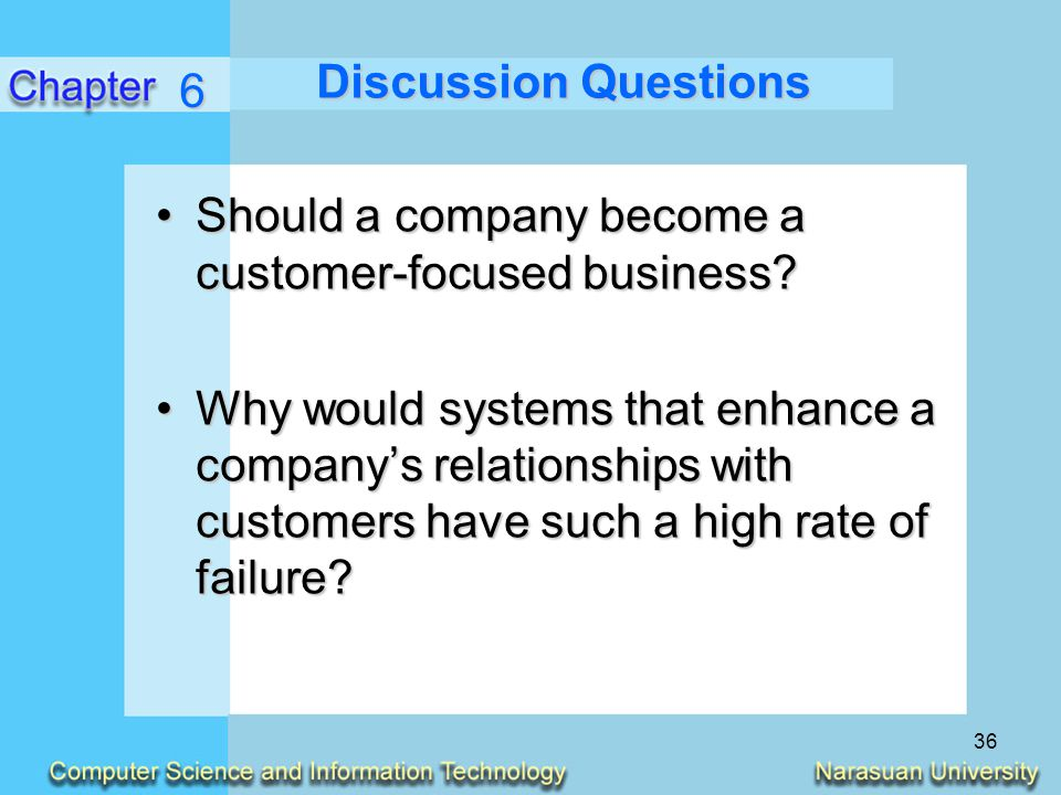 Discussion Questions 6. Should a company become a customer-focused business