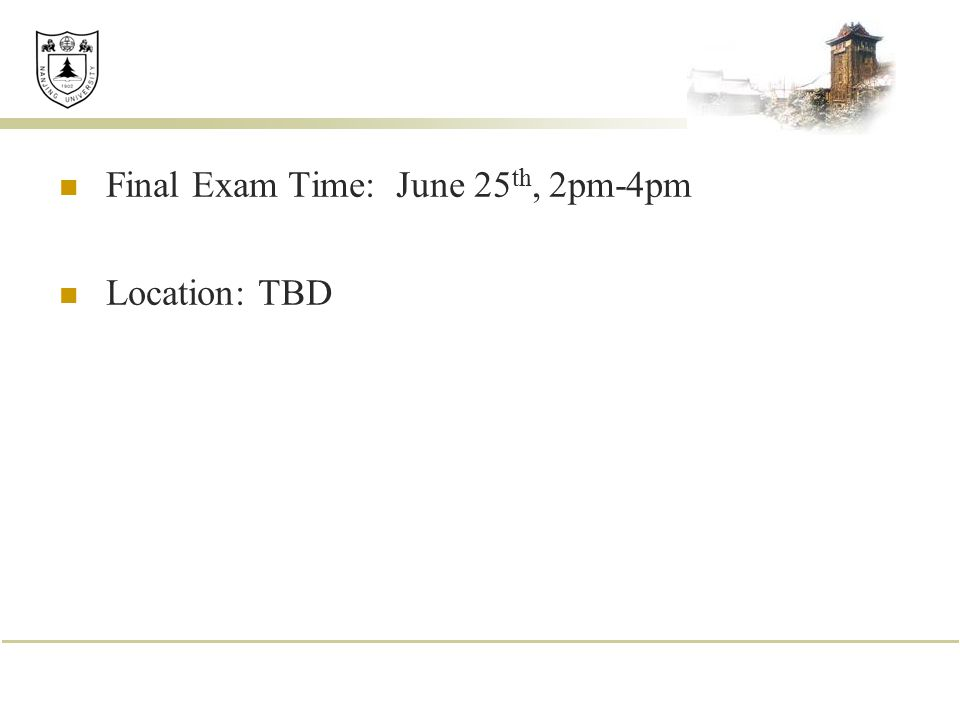 Final Exam Time: June 25th, 2pm-4pm