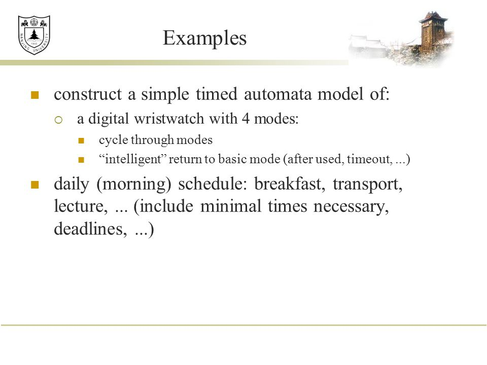 Examples construct a simple timed automata model of: