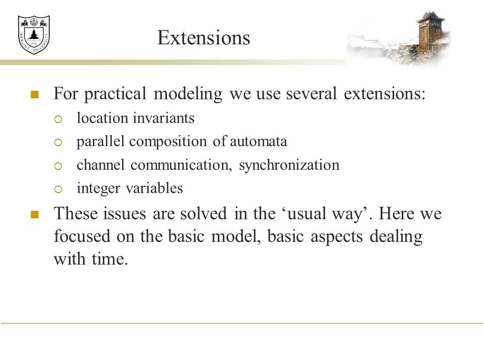 Extensions For practical modeling we use several extensions: