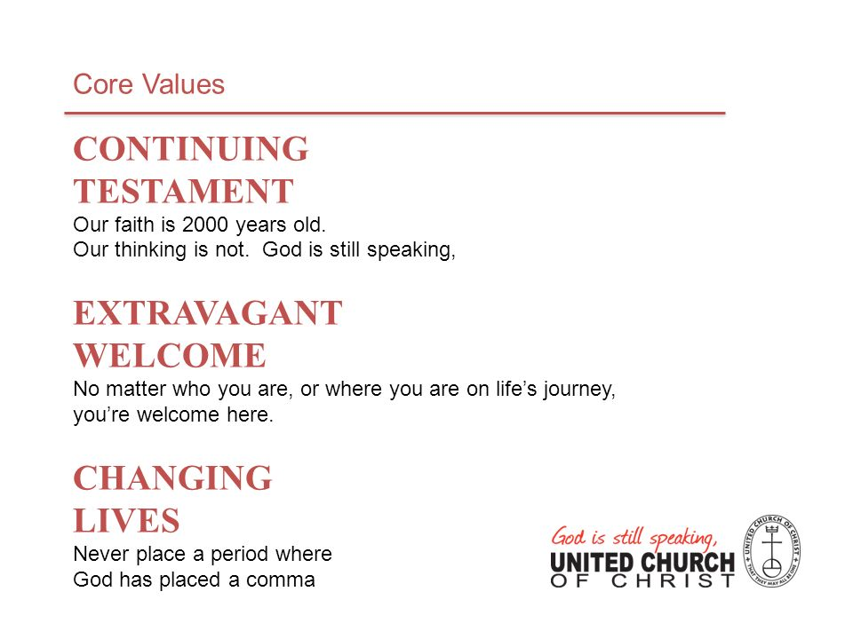 CONTINUING TESTAMENT EXTRAVAGANT WELCOME CHANGING LIVES Core Values