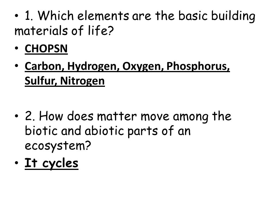 1. Which elements are the basic building materials of life