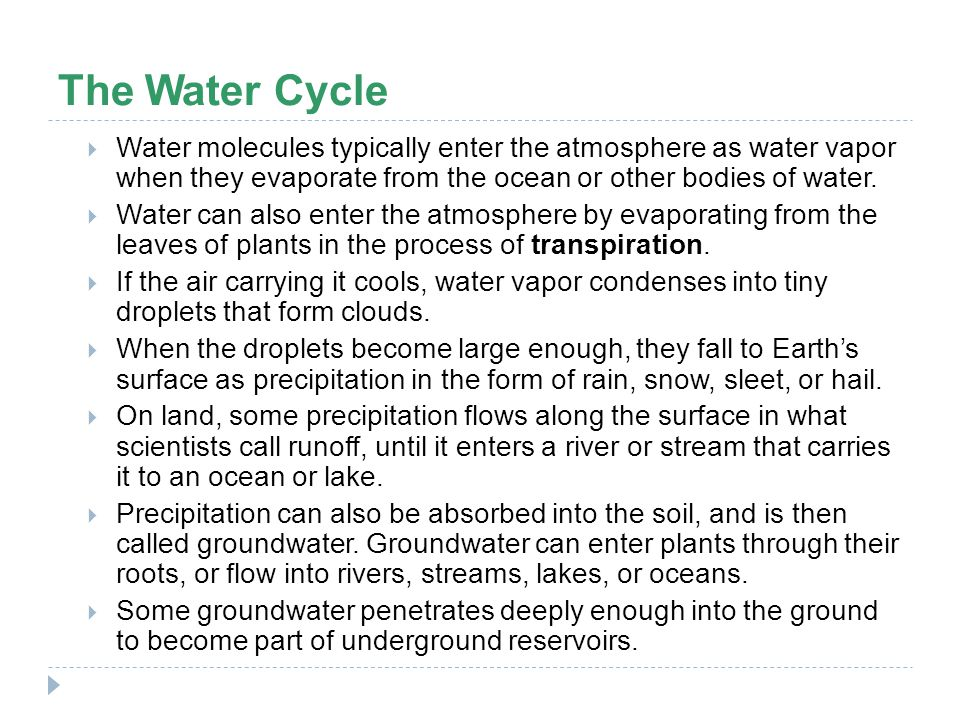The Water Cycle Water molecules typically enter the atmosphere as water vapor when they evaporate from the ocean or other bodies of water.