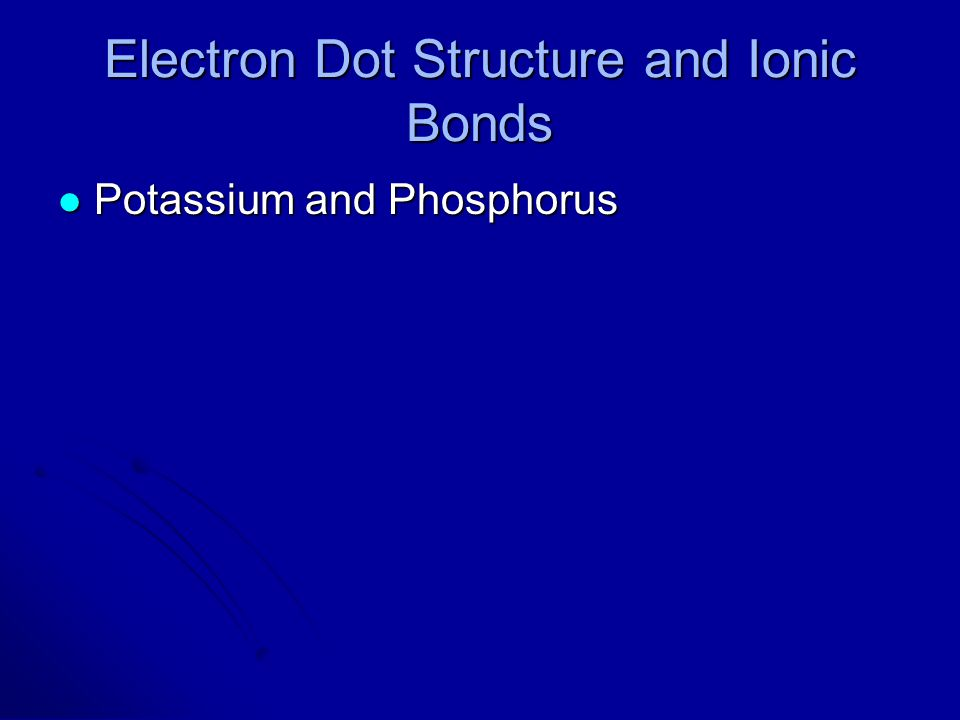 Electron Dot Structure and Ionic Bonds