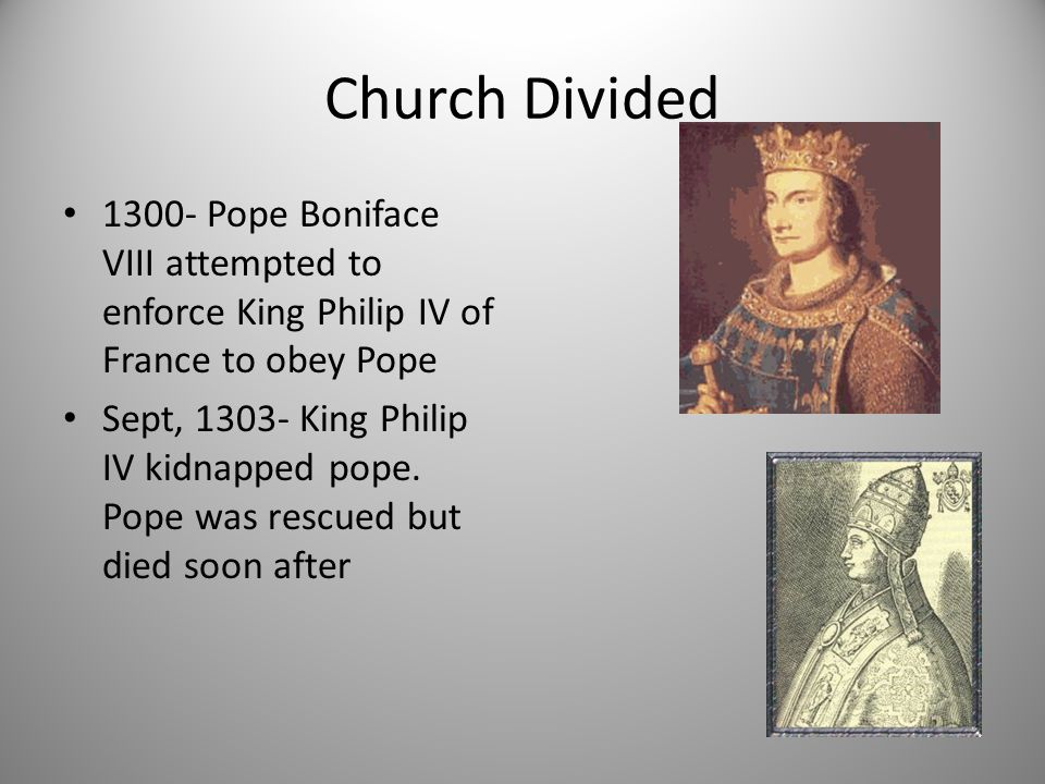 Church Divided Pope Boniface VIII attempted to enforce King Philip IV of France to obey Pope.
