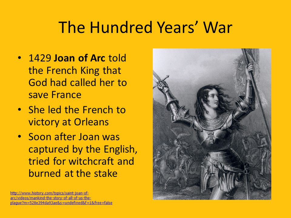 The Hundred Years' War 1429 Joan of Arc told the French King that God had called her to save France.