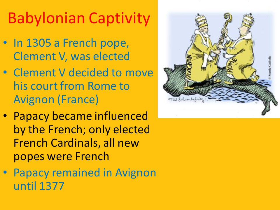 Babylonian Captivity In 1305 a French pope, Clement V, was elected