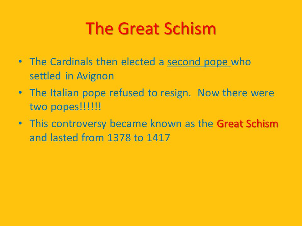 The Great Schism The Cardinals then elected a second pope who settled in Avignon.